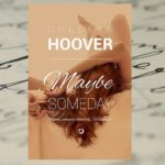 """Kiedy rozum mówi """"może kiedyś"""" a serce krzyczy """"właśnie teraz"""" – """"Maybe Someday"""" Colleen Hoover"""