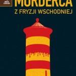 """""""Gorzka"""" historia mordercy z Fryzji Wschodniej"""
