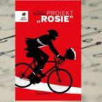 """Gdyby Bridget Jones była mężczyzną… – Projekt """"Rosie"""" Graeme Simsion"""