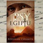 """Wielkie intrygi w kraju faraonów – """"Psy Egiptu"""" Bogusław Chrabota"""