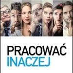 """""""PRACOWAĆ INACZEJ"""" – jako nowatorski model organizacji"""