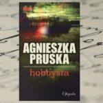 """Kiedy wędkarstwo prowadzi do morderstwa… """"Hobbysta"""" Agnieszka Pruska"""