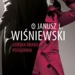 """""""UDRĘKA BRAKU POŻĄDANIA"""" w opowiadaniach Janusza Leona Wiśniewskiego"""
