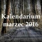 Kalendarium – marzec 2016