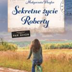 """""""SEKRETNE ŻYCIE ROBERTY"""" –  historia o odkrywaniu tajemnic autorstwa Małgorzaty Hayles"""