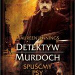 """""""Spuśćmy psy"""" – detektyw Murdoch przed najtrudniejszym zadaniem"""