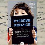 """Bezpieczne dzieci w sieci – Yalda T. Uhls, """"Cyfrowi rodzice"""""""