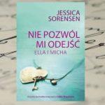 Nie da się uciec od przeszłości … – Jessica Sorensen, Nie pozwól mi odejść. Ella i Micha