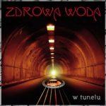 """""""W tunelu"""" – najnowszy album zespołu Zdrowa Woda"""