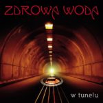 """""""W tunelu"""" - najnowszy album zespołu Zdrowa Woda"""