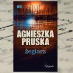 Na tropie mordercy żeglarza w najnowszej książce Agnieszki Pruskiej
