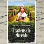 """Odkryjmy urok Prowansalskich pól — """"Francuskie zlecenie"""" Anna J. Szepielak"""