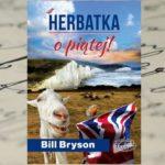 "Bill Bryson podaje ""Herbatkę o piątej"""