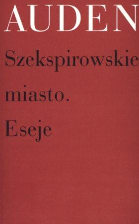 """""""Szekspirowskie miasto.Eseje"""" Auden"""