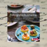Co trzeba wiedzieć o fotografii kulinarnej?