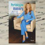 """""""Perfekcyjne maniery"""" Małgorzata Rozenek-Majdan"""