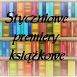 Styczniowe premiery książkowe