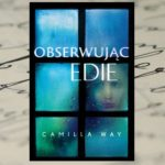 """Przedpremierowa recenzja książki """"Obserwując Edie"""" Camilli Way"""