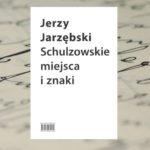 """""""Schulzowskie miejsca i znaki"""" wg Jerzego Jastrzębskiego"""