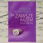[PRZEDPREMIEROWO] Życie to nie bajka – Jessica Sorensen, Na zawsze razem. Ella i Micha