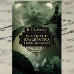 """""""W górach szaleństwa i inne opowieści"""" H.P. Lovecraft"""