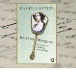 """""""Księżna Margaret – XVII-wieczna celebrytka i skandalistka"""" Danielle Dutton"""