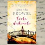 """Poszukiwanie szczęścia w codzienności – """"Córka doskonała"""" Amandy Prowse"""