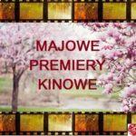 Majowe premiery kinowe