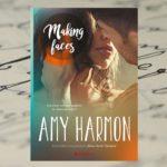 Dobrze widzi się tylko sercem – Amy Harmon, Making Faces