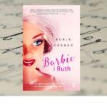 """Poznaj historię najsłynniejszej lalki świata i jej twórczyni! – """"Barbie i Ruth"""" Robin Gerber"""