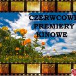 Czerwcowe premiery kinowe