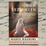 """""""Dom bez okien"""" Nadia Hashimi – w afgańskim więzieniu dla kobiet"""