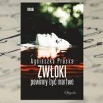 """""""Zwłoki powinny być martwe"""" Agnieszka Pruska – kiedy znika trup…"""