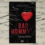 [PRZEDPREMIEROWO] Zawładnąć czyimś życiem – Tarryn Fisher, Bad mommy. Zła mama