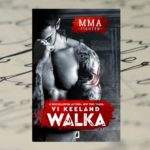 Zła przeszłość, sport i namiętność – Vi Keeland, MMA Fighter. Walka