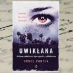 """""""Uwikłana"""" Bruce Porter – prawdziwa historia narkotykowej królowej"""