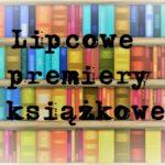 Lipcowe premiery książkowe