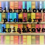 Sierpniowe premiery książkowe