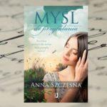 """Lektura dla współczesnych romantyczek – """"Myśl do przytulania"""" Anny Szczęsnej"""