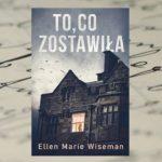 """""""To, co zostawiła"""" Elien Marie Wiseman – w starym szpitalu psychiatrycznym"""