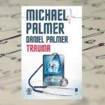 """""""Trauma"""" Michaela Palmera - ostatnia książka specjalisty od thrillerów medycznych"""