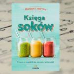 """Zatroszcz się o zdrowie z """"Księgą soków"""" Michaela T.Murraya"""