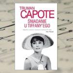 """Truman Capote """"Śniadanie u Tiffany'ego""""  Ponadczasowa klasyka"""