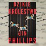 """""""Dzikie królestwo"""" Gin Phillips – kiedy zoo staje się więzieniem"""