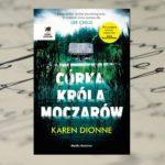 """Będąc więźniem… nieświadomym więzienia – """"Córka króla moczarów"""" Karen Dionne"""