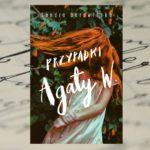 [PRZEDPREMIEROWO] Kontrowersyjnie i bez cenzury – Sandra Borowiecka, Przypadki Agaty W.