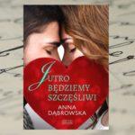 Życie pisze własne scenariusze – Anna Dąbrowska, Jutro będziemy szczęśliwi