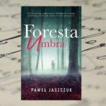 """""""Foresta Umbra"""" Pawła Jaszczuka - pierwszy tom przygód Jakuba Sterna"""