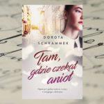 """""""Anioły łączą ludzi"""" – Dorota Schrammek, Tam, gdzie czekał anioł"""