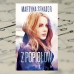Jeszcze będzie pięknie – Martyna Senator, Z popiołów